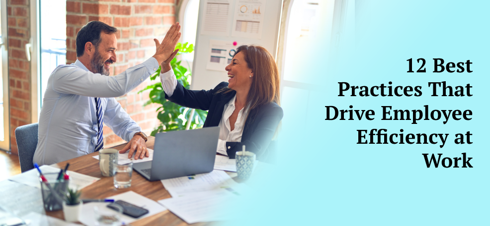 12 Best Practices That Drive Employee Efficiency at Work