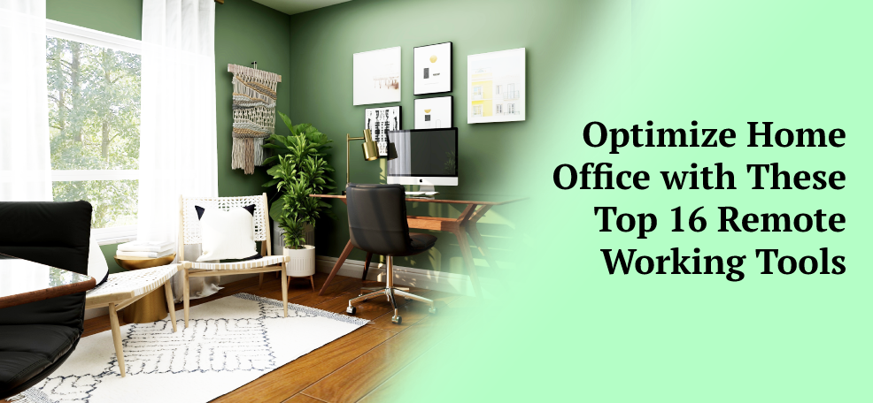 Optimize Home Office With These Top 16 Remote Working Tools