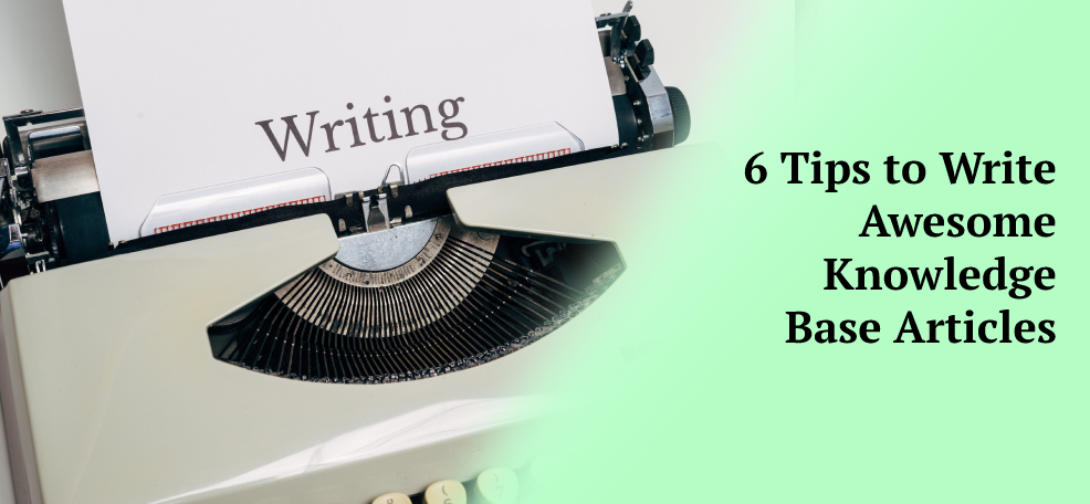 6 Tips to Write Awesome Knowledge Base Articles