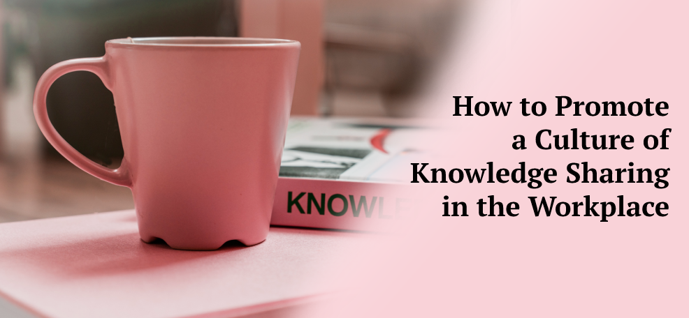 How to Promote a Culture of Knowledge Sharing in the Workplace