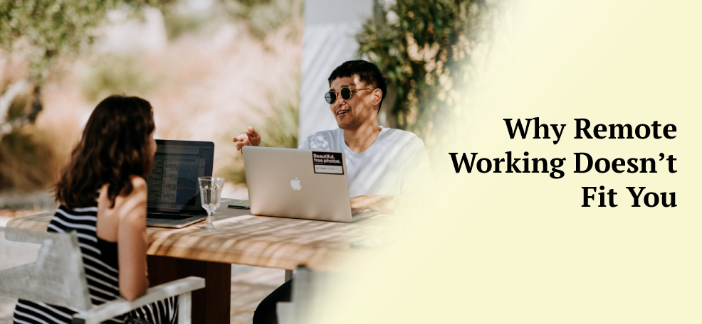 Why Remote Working Doesn't Fit You