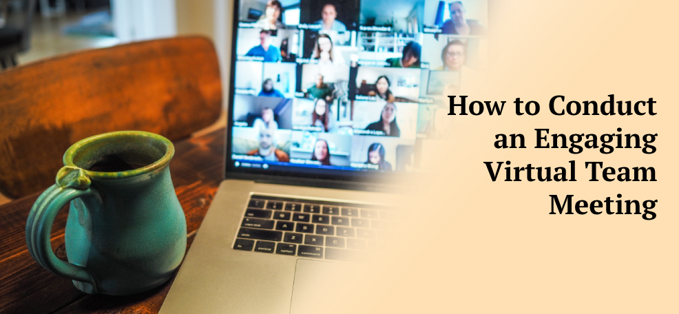 How to Conduct an Engaging Virtual Team Meeting