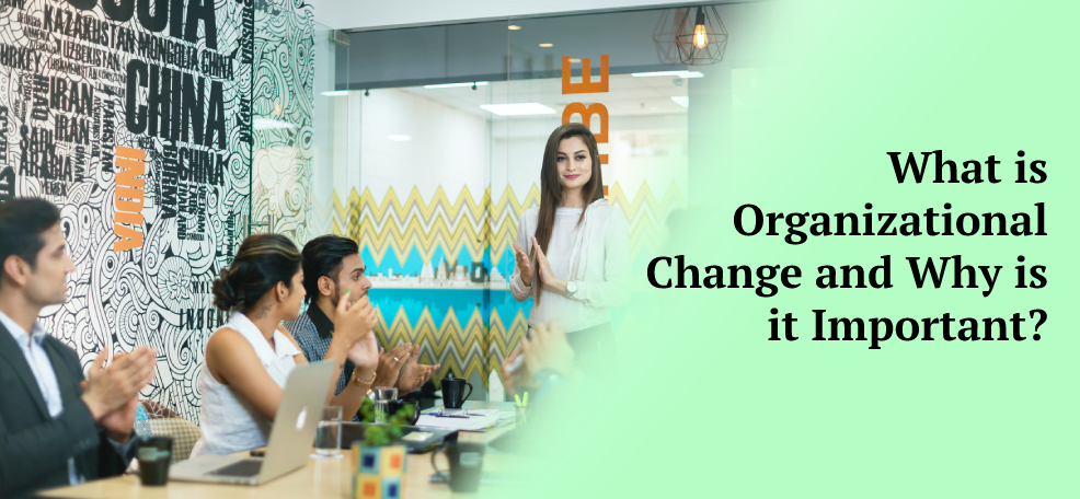 What is Organizational Change and Why is it Important?